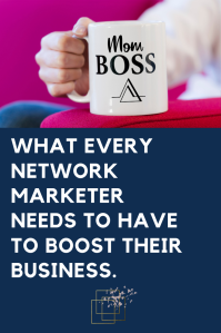 what every network marketer needs to have to boost their business